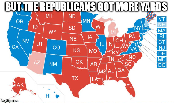 BUT THE REPUBLICANS GOT MORE YARDS | made w/ Imgflip meme maker