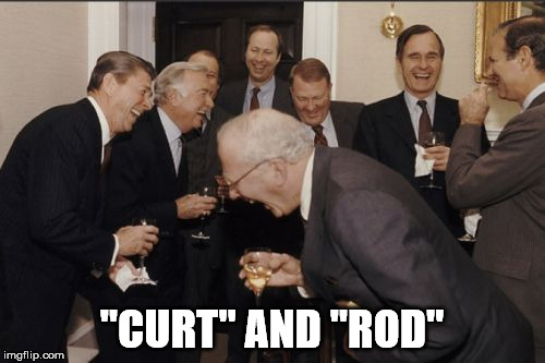 "Laughing Men In Suits Meme | ""CURT"" AND ""ROD"" 