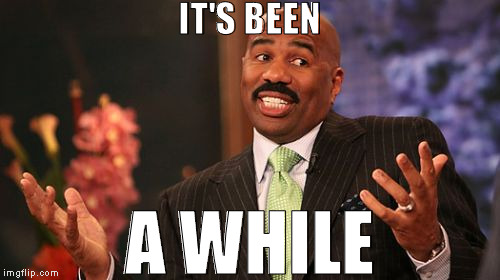 Steve Harvey Meme | IT'S BEEN A WHILE | image tagged in memes,steve harvey | made w/ Imgflip meme maker