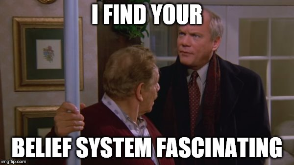 I FIND YOUR BELIEF SYSTEM FASCINATING | image tagged in seinfeld,festivus,kruger,frank costanza,pole | made w/ Imgflip meme maker