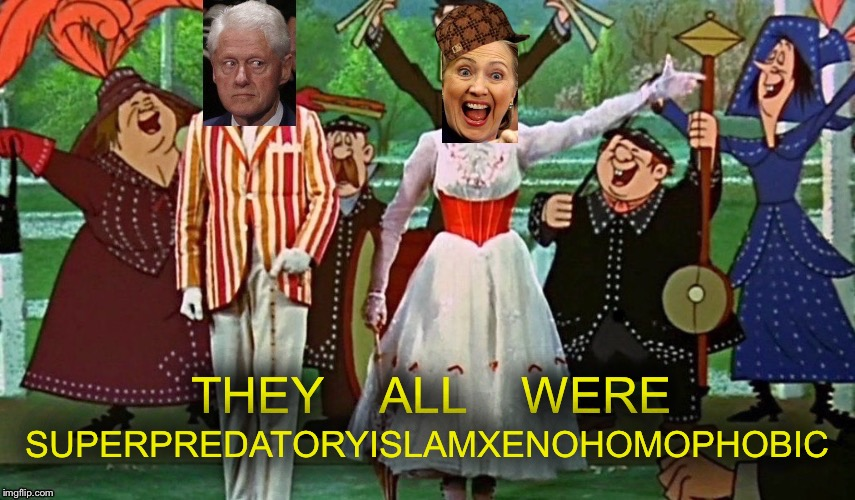 Deplorables?  Now THAT Sounds Quite Atrocious!  | THEY    ALL    WERE SUPERPREDATORYISLAMXENOHOMOPHOBIC | image tagged in hillary clinton fail,mary poppins leaving,basket of deplorables | made w/ Imgflip meme maker