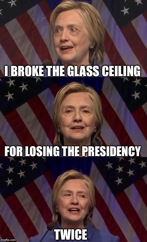 I BROKE THE GLASS CEILING FOR LOSING THE PRESIDENCY TWICE | made w/ Imgflip meme maker