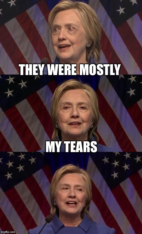 THEY WERE MOSTLY MY TEARS | made w/ Imgflip meme maker