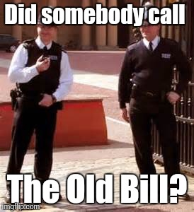 British Bobbies | Did somebody call The Old Bill? | image tagged in british bobbies | made w/ Imgflip meme maker