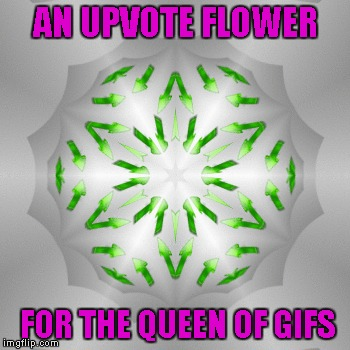AN UPVOTE FLOWER FOR THE QUEEN OF GIFS | made w/ Imgflip meme maker