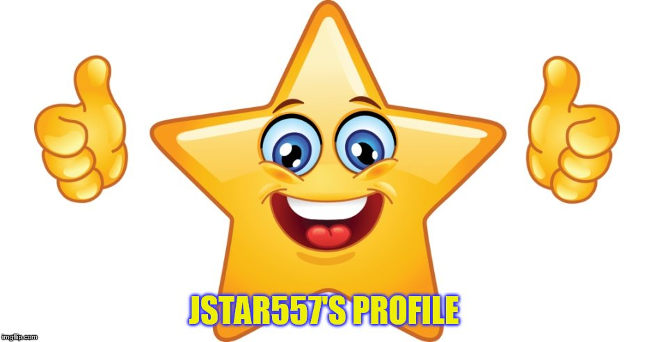 JSTAR557'S PROFILE | made w/ Imgflip meme maker