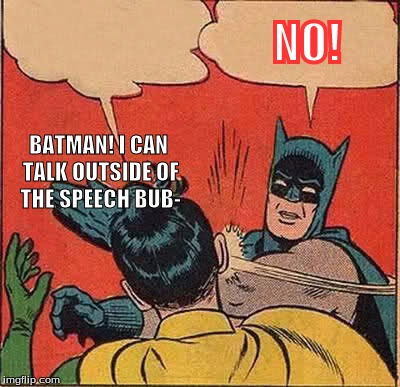 Batman Slapping Robin Meme | BATMAN! I CAN TALK OUTSIDE OF THE SPEECH BUB- NO! | image tagged in memes,batman slapping robin | made w/ Imgflip meme maker