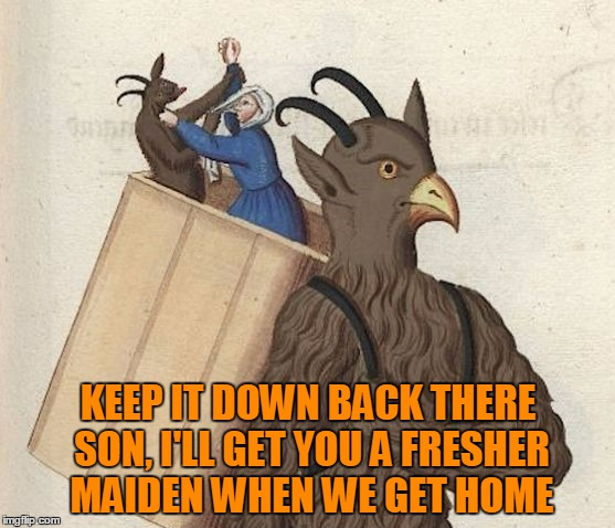 don't make me stop and bop you one! |  KEEP IT DOWN BACK THERE SON, I'LL GET YOU A FRESHER MAIDEN WHEN WE GET HOME | image tagged in memes,medieval,medieval musings,medieval memes,historical meme | made w/ Imgflip meme maker