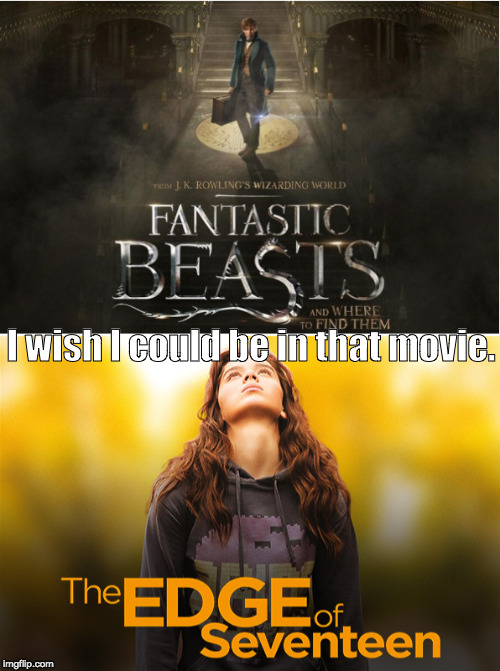 I wish I could be in that movie. | image tagged in fantastic,beasts,edge,seventeen | made w/ Imgflip meme maker