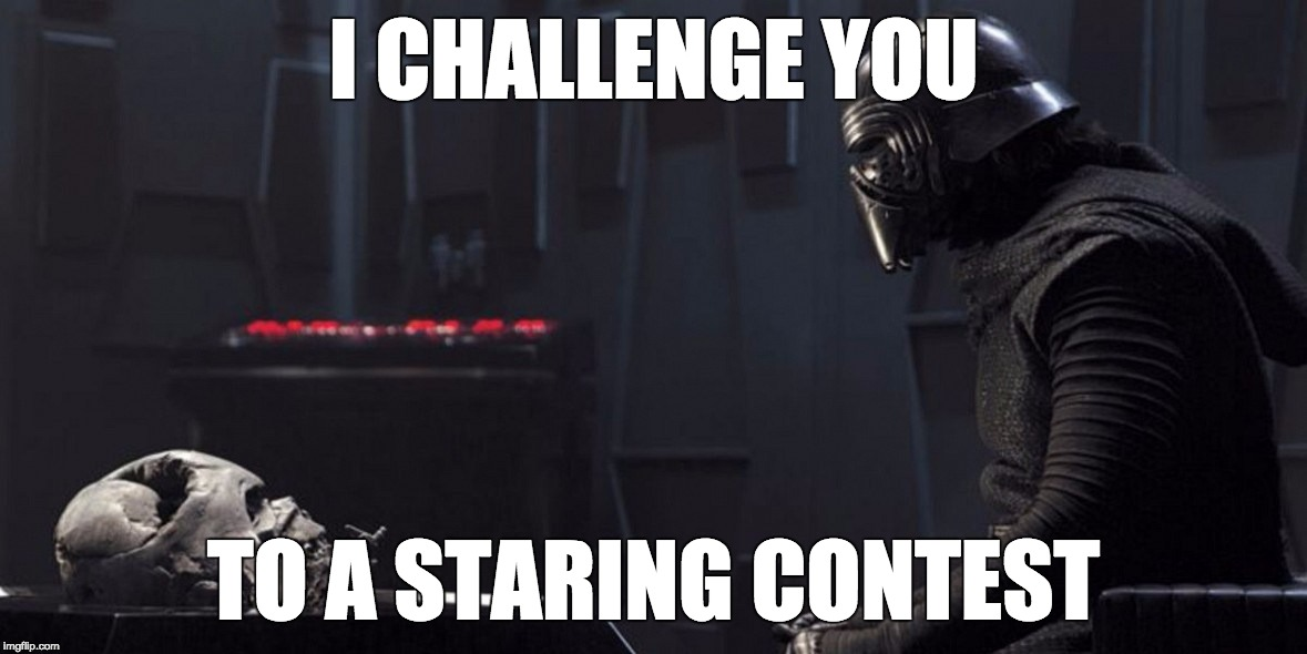 Staring Contest | I CHALLENGE YOU TO A STARING CONTEST | image tagged in kylo ren and vader helmet | made w/ Imgflip meme maker