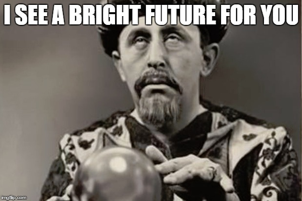 I SEE A BRIGHT FUTURE FOR YOU | made w/ Imgflip meme maker