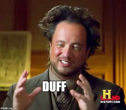 Ancient Aliens Meme | DUFF | image tagged in memes,ancient aliens | made w/ Imgflip meme maker