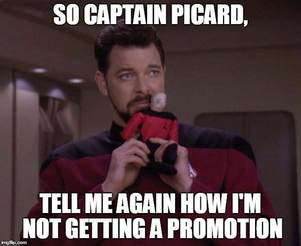 Voodoo Promotions | SO CAPTAIN PICARD, TELL ME AGAIN HOW I'M NOT GETTING A PROMOTION | image tagged in riker with picard voodoo doll,captain picard,my templates challenge,sorry hokeewolf,is he holding a clue | made w/ Imgflip meme maker