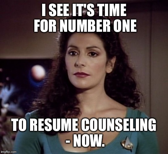 I SEE IT'S TIME FOR NUMBER ONE TO RESUME COUNSELING - NOW. | made w/ Imgflip meme maker