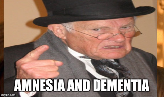 AMNESIA AND DEMENTIA | made w/ Imgflip meme maker