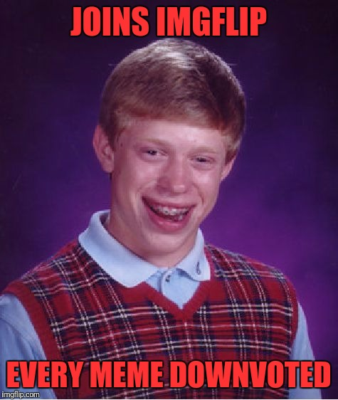 Bad Luck Brian Meme | JOINS IMGFLIP EVERY MEME DOWNVOTED | image tagged in memes,bad luck brian | made w/ Imgflip meme maker