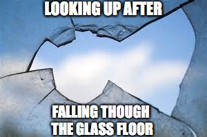 FALLING THOUGH THE GLASS FLOOR LOOKING UP AFTER | made w/ Imgflip meme maker