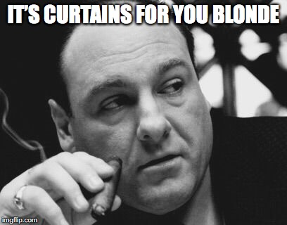 IT'S CURTAINS FOR YOU BLONDE | made w/ Imgflip meme maker