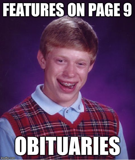 Bad Luck Brian Meme | FEATURES ON PAGE 9 OBITUARIES | image tagged in memes,bad luck brian | made w/ Imgflip meme maker