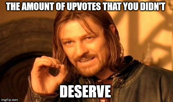 One Does Not Simply Meme | THE AMOUNT OF UPVOTES THAT YOU DIDN'T DESERVE | image tagged in memes,one does not simply | made w/ Imgflip meme maker