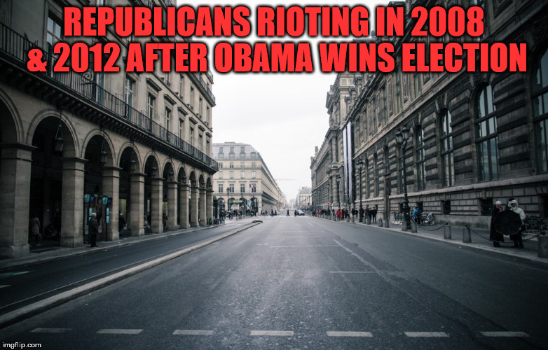 REPUBLICANS RIOTING IN 2008 & 2012 AFTER OBAMA WINS ELECTION | made w/ Imgflip meme maker