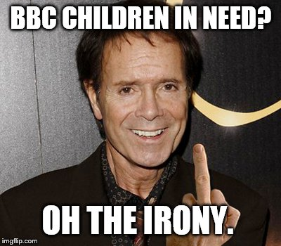 BBC CHILDREN IN NEED? OH THE IRONY. | image tagged in bbc cunts | made w/ Imgflip meme maker
