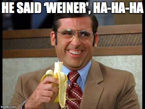 HE SAID 'WEINER', HA-HA-HA | made w/ Imgflip meme maker