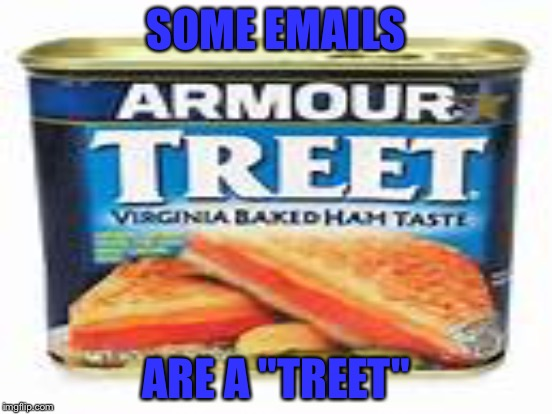 "SOME EMAILS ARE A ""TREET"" 