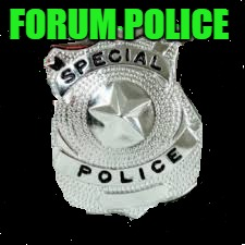 Forum police  |  FORUM POLICE | image tagged in forum police,police forum | made w/ Imgflip meme maker