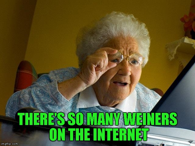 Grandma Finds The Internet Meme | THERE'S SO MANY WEINERS ON THE INTERNET | image tagged in memes,grandma finds the internet | made w/ Imgflip meme maker