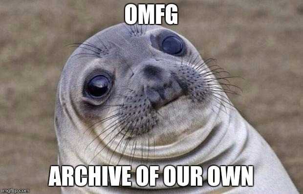 omfg seal | OMFG ARCHIVE OF OUR OWN | image tagged in memes,awkward moment sealion,omfg,archive | made w/ Imgflip meme maker