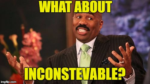 Steve Harvey Meme | WHAT ABOUT INCONSTEVABLE? | image tagged in memes,steve harvey | made w/ Imgflip meme maker