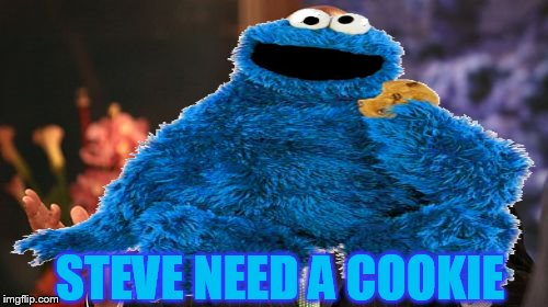 STEVE NEED A COOKIE | made w/ Imgflip meme maker