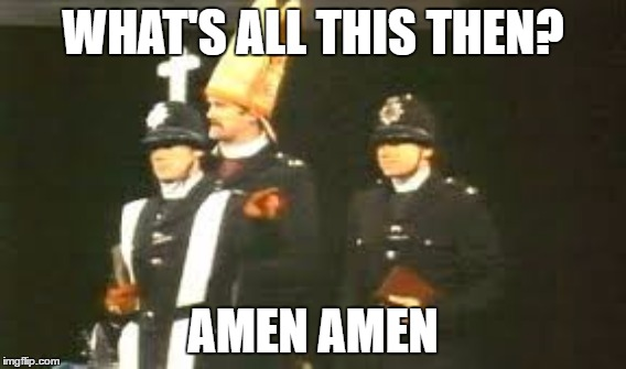 WHAT'S ALL THIS THEN? AMEN AMEN | made w/ Imgflip meme maker