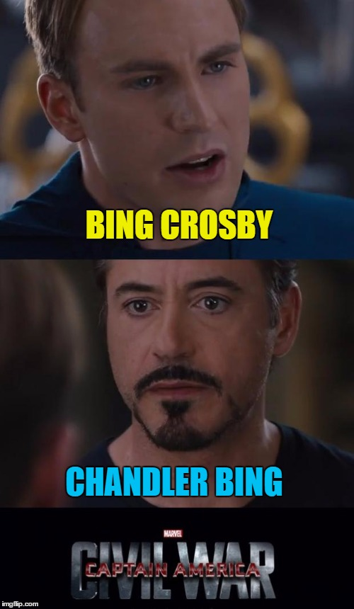 Battle for the best BIng (inspired by reallyitsjohn) |  BING CROSBY; CHANDLER BING | image tagged in memes,marvel civil war,bing crosby,chandler bing,music,tv | made w/ Imgflip meme maker