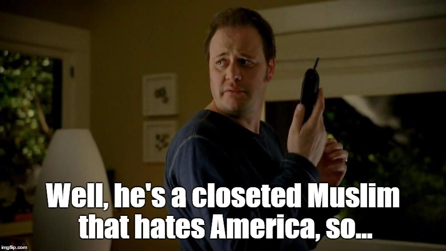 Well, he's a closeted Muslim that hates America, so... | made w/ Imgflip meme maker