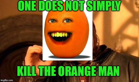 One Does Not Simply Meme | ONE DOES NOT SIMPLY KILL THE ORANGE MAN | image tagged in memes,one does not simply | made w/ Imgflip meme maker