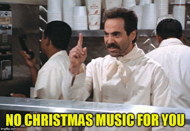 NO CHRISTMAS MUSIC FOR YOU | made w/ Imgflip meme maker