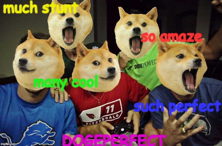 Dogeperfect | much stunt DOGEPERFECT so amaze such perfect many cool | image tagged in doge,dudeperfect,dogeperfect | made w/ Imgflip meme maker