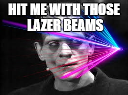 HIT ME WITH THOSE LAZER BEAMS | made w/ Imgflip meme maker