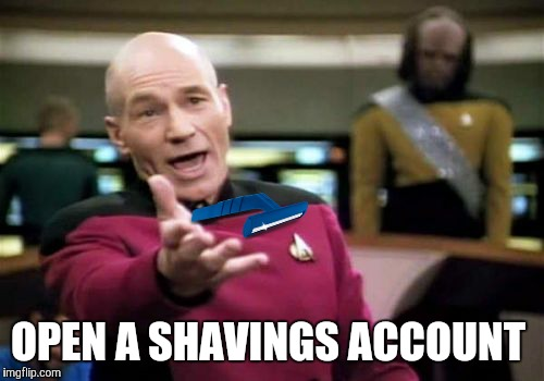 Picard Wtf Meme | OPEN A SHAVINGS ACCOUNT | image tagged in memes,picard wtf | made w/ Imgflip meme maker