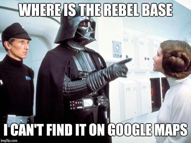 Darth Vader | WHERE IS THE REBEL BASE I CAN'T FIND IT ON GOOGLE MAPS | image tagged in darth vader | made w/ Imgflip meme maker