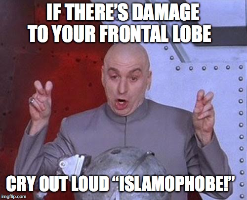 "Dr Evil Laser Meme | IF THERE'S DAMAGE TO YOUR FRONTAL LOBE CRY OUT LOUD ""ISLAMOPHOBE!"" 