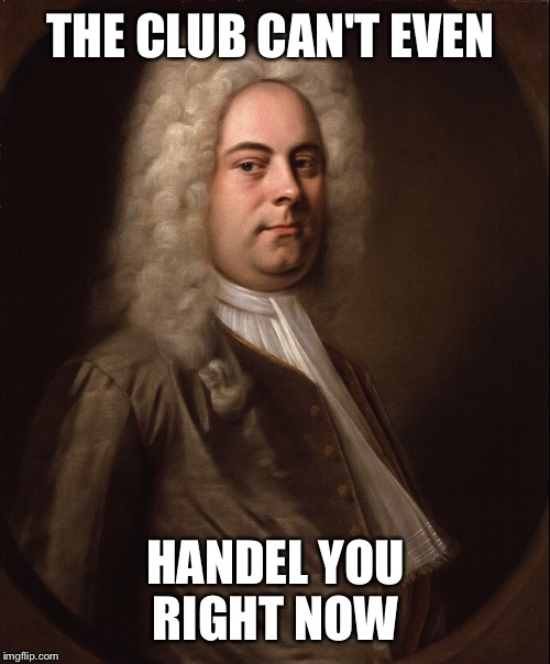 THE CLUB CAN'T EVEN HANDEL YOU RIGHT NOW | made w/ Imgflip meme maker