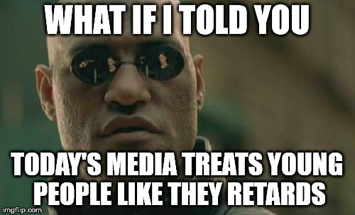 Matrix Morpheus Meme | WHAT IF I TOLD YOU TODAY'S MEDIA TREATS YOUNG PEOPLE LIKE THEY RETARDS | image tagged in memes,matrix morpheus | made w/ Imgflip meme maker
