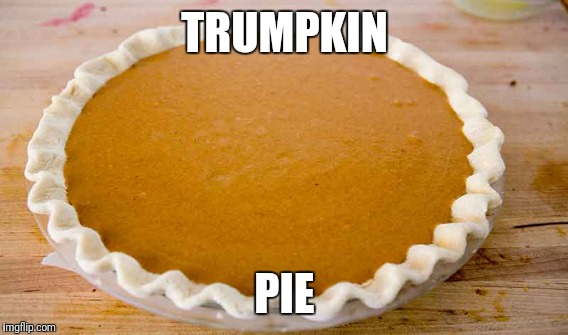 TRUMPKIN PIE | made w/ Imgflip meme maker