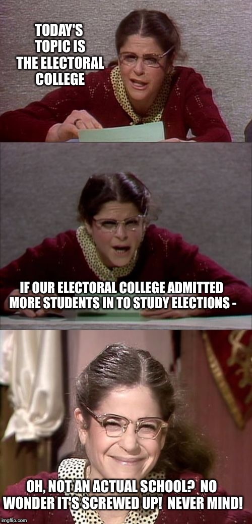 And now a report on students at the electoral college | . | image tagged in memes,snl,electoral college,report,never mind | made w/ Imgflip meme maker