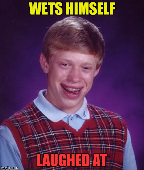 Bad Luck Brian Meme | WETS HIMSELF LAUGHED AT | image tagged in memes,bad luck brian | made w/ Imgflip meme maker