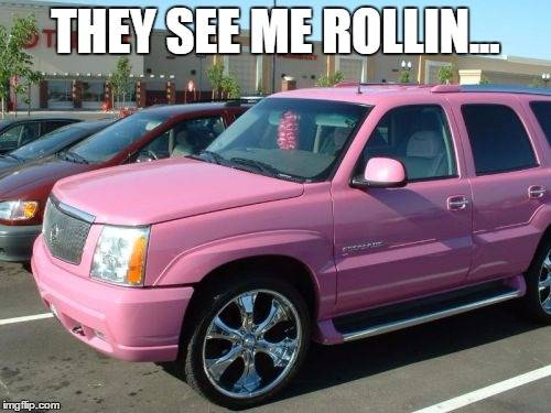 Pink Escalade Meme | THEY SEE ME ROLLIN... | image tagged in memes,pink escalade | made w/ Imgflip meme maker