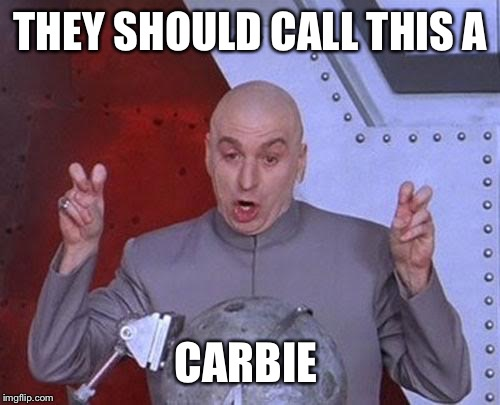 THEY SHOULD CALL THIS A CARBIE | image tagged in memes,dr evil laser | made w/ Imgflip meme maker